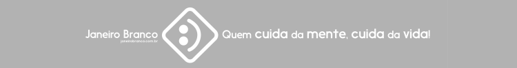 Janeiro Branco - Quem cuida da mente, cuida da vida!